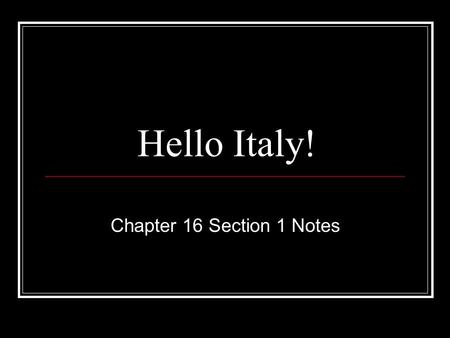 Hello Italy! Chapter 16 Section 1 Notes. The Congress of Vienna Affects… …Italy What was the Congress of Vienna again? It was called to remake Europe.