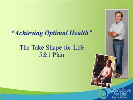 "1 ""Achieving Optimal Health"" The Take Shape for Life 5&1 Plan."