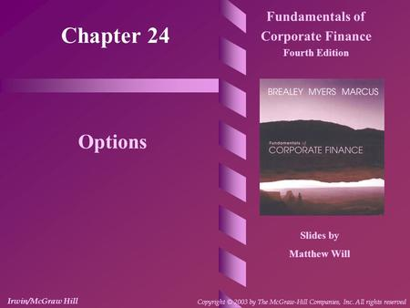 Chapter 24 Fundamentals of Corporate Finance Fourth Edition Options Slides by Matthew Will Irwin/McGraw Hill Copyright © 2003 by The McGraw-Hill Companies,