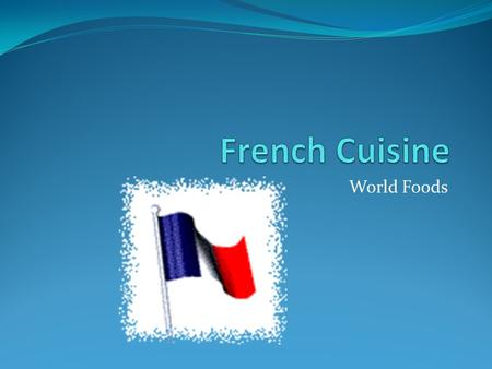 World Foods. In France, good food and wine are an important part of daily life. In many parts of France, cooks buy food fresh each day, and they take.