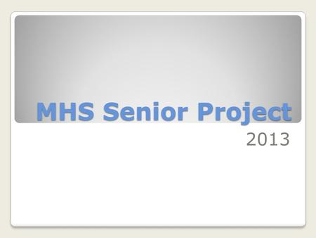 MHS Senior Project 2013. What is it? The Senior Project is a graduation requirement that all students in Appoquinimink School District must complete.
