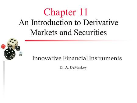 An Introduction to Derivative Markets and Securities Innovative Financial Instruments Dr. A. DeMaskey Chapter 11.