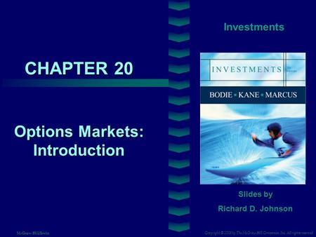 CHAPTER 20 Investments Options Markets: Introduction Slides by Richard D. Johnson Copyright © 2008 by The McGraw-Hill Companies, Inc. All rights reserved.