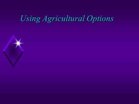 Using Agricultural Options. Agriculture Option u An option is the right, but not the obligation to buy or sell a futures contract u predetermined price.