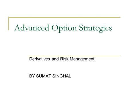 Advanced Option Strategies Derivatives and Risk Management BY SUMAT SINGHAL.