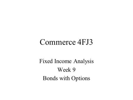 Commerce 4FJ3 Fixed Income Analysis Week 9 Bonds with Options.