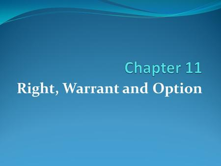 Right, Warrant and Option. Learning Goals Understand what is Right offering and its characteristics How to value Right Understand what is Warrant and.