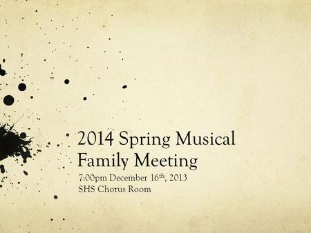 2014 Spring Musical Family Meeting 7:00pm December 16 th, 2013 SHS Chorus Room.