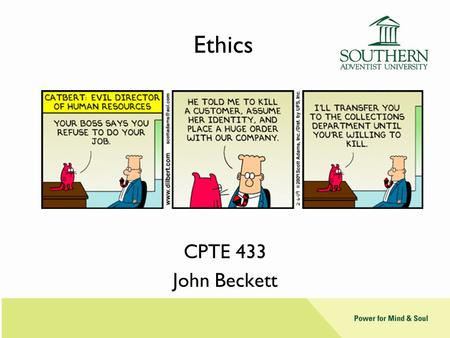 Ethics CPTE 433 John Beckett. Ethics & Morals Morals tell us what is right and good. –Religious people believe morals come from God –SAs often say something.