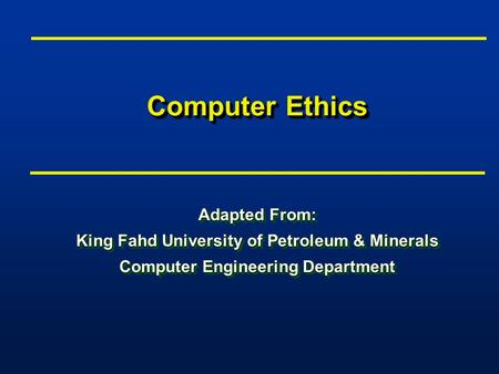 Computer Ethics Adapted From: King Fahd University of Petroleum & Minerals Computer Engineering Department Adapted From: King Fahd University of Petroleum.
