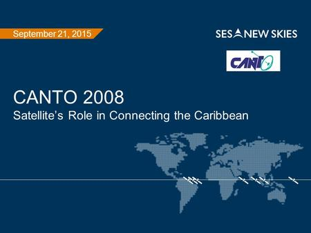 September 21, 2015 CANTO 2008 Satellite's Role in Connecting the Caribbean.