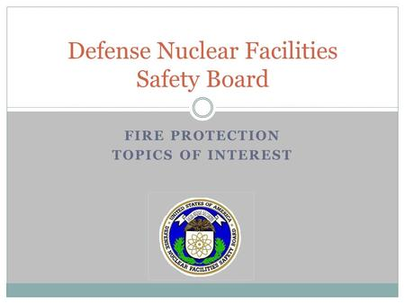 FIRE PROTECTION TOPICS OF INTEREST Defense Nuclear Facilities Safety Board.