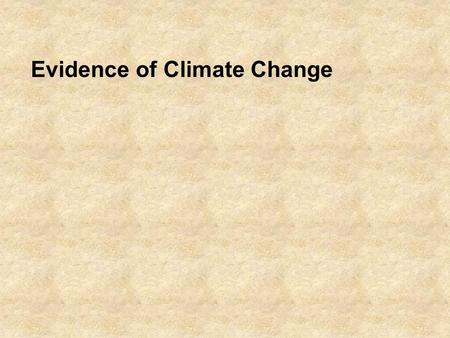 Evidence of Climate Change. We all have heard the term 'global warming' but is there any evidence that our climate is changing?