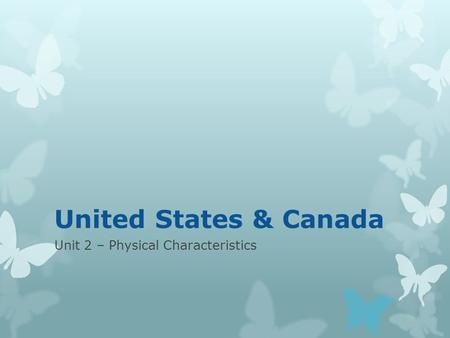 United States & Canada Unit 2 – Physical Characteristics.