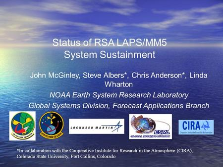 Status of RSA LAPS/MM5 System Sustainment John McGinley, Steve Albers*, Chris Anderson*, Linda Wharton NOAA Earth System Research Laboratory Global Systems.
