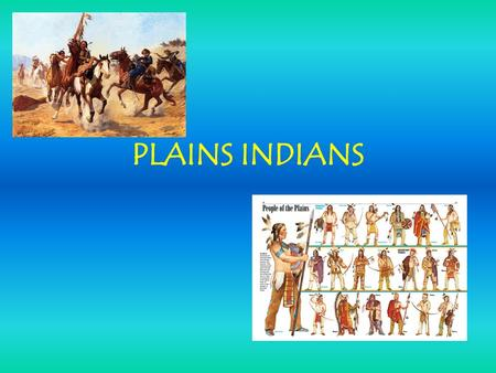 The Indians that lived in the West had a peaceful life. They enjoyed roaming the plains, hunting, and living with their families, until the 1800s.