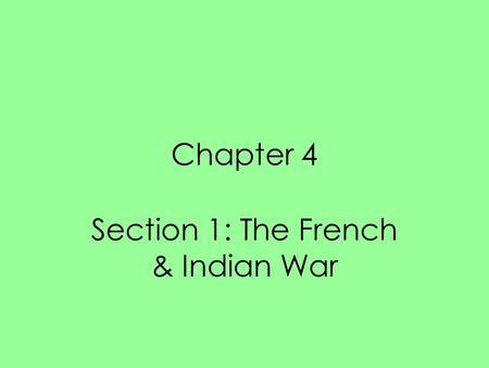 Chapter 4 Section 1: The French & Indian War. May 1754- small force of British colonists ambushed a French scouting party in western PA (Fort Necessity)