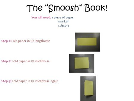 "The ""Smoosh"" Book! You will need: 1 piece of paper marker scissors"