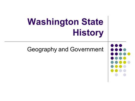 Washington State History Geography and Government.