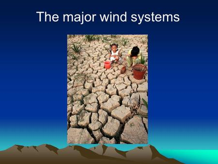 The major wind systems.