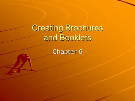Creating Brochures and Booklets Chapter 6. Purpose of Brochure Informs, educates, promotes, and sells Establishes and reinforces organization's identity.