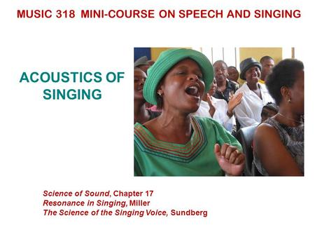 MUSIC 318 MINI-COURSE ON SPEECH AND SINGING