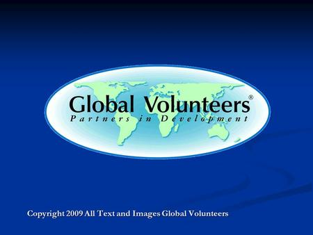 Copyright 2009 All Text and Images Global Volunteers.