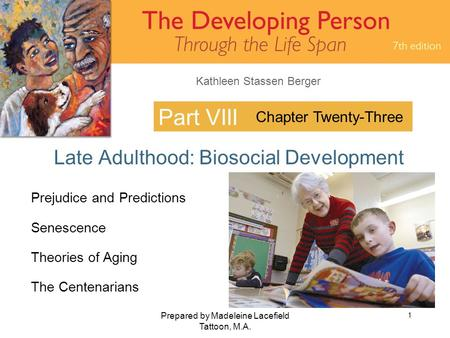 Kathleen Stassen Berger Prepared by Madeleine Lacefield Tattoon, M.A. 1 Part VIII Late Adulthood: Biosocial Development Chapter Twenty-Three Prejudice.