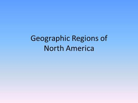 Geographic Regions of North America. Coastal Plain  Located along the Atlantic Ocean and the Gulf of Mexico.  Broad lowlands providing many excellent.