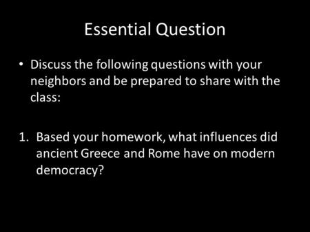 Essential Question Discuss the following questions with your neighbors and be prepared to share with the class: 1.Based your homework, what influences.