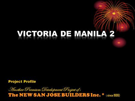Project Profile Another Premium Development Project of : The NEW SAN JOSE BUILDERS Inc. * ( since 1986)