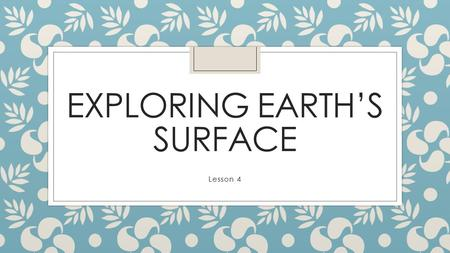 EXPLORING EARTH'S SURFACE Lesson 4. Introduction Lewis and Clark In 1804, an expedition set out from near Saint Louis to explore the land between the.