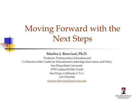 Moving Forward with the Next Steps Marilee J. Bresciani, Ph.D. Professor, Postsecondary Education and Co-Director of the Center for Educational Leadership,