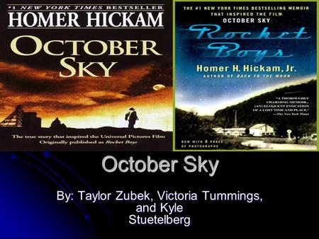 October Sky By: Taylor Zubek, Victoria Tummings, and Kyle Stuetelberg.