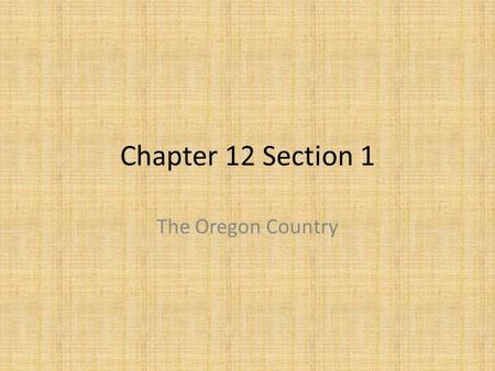 Chapter 12 Section 1 The Oregon Country.