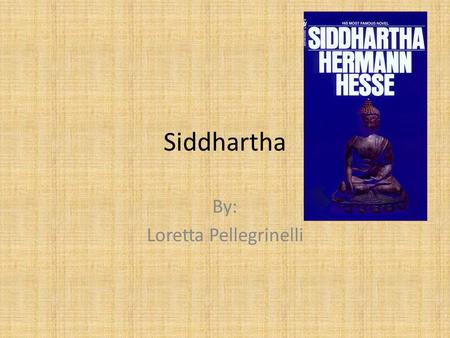 Siddhartha By: Loretta Pellegrinelli. Facts about the Book Author: Hermann Hesse Original Language that the book was written in: German Setting: India.