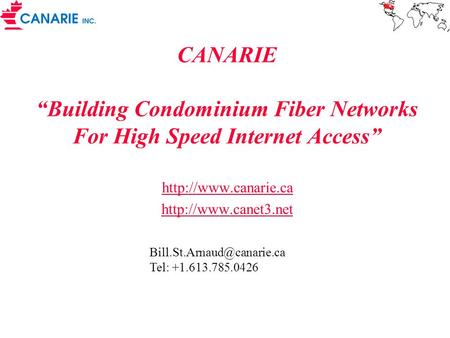 "CANARIE ""Building Condominium Fiber Networks For High Speed Internet Access""   Tel:"