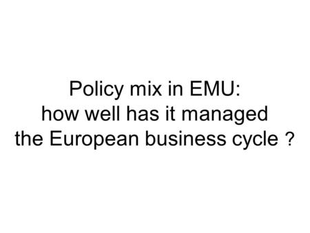 Policy mix in EMU: how well has it managed the European business cycle ?