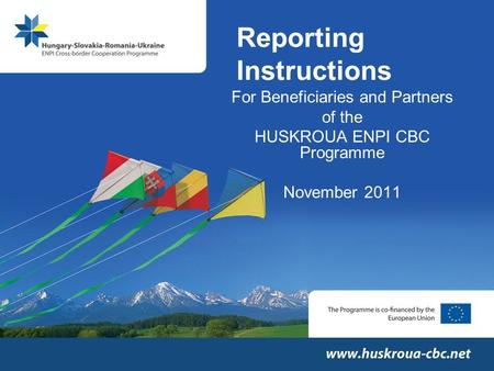 Reporting Instructions For Beneficiaries and Partners of the HUSKROUA ENPI CBC Programme November 2011.