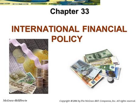 McGraw-Hill/Irwin Copyright  2006 by The McGraw-Hill Companies, Inc. All rights reserved. INTERNATIONAL FINANCIAL POLICY INTERNATIONAL FINANCIAL POLICY.