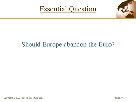 Essential Question Should Europe abandon the Euro? Slide 20-1Copyright © 2003 Pearson Education, Inc.