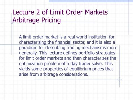 A limit order market is a real world institution for characterizing the financial sector, and it is also a paradigm for describing trading mechanisms more.