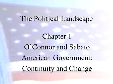 1 The Political Landscape Chapter 1 O'Connor and Sabato American Government: Continuity and Change.