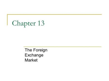 Chapter 13 The Foreign Exchange Market. 2 Chapter Preview We develop a modern view of exchange rate determination that explains recent behavior in the.