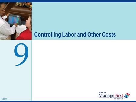 OH 9-1 Controlling Labor and Other Costs 9 OH 9-1.