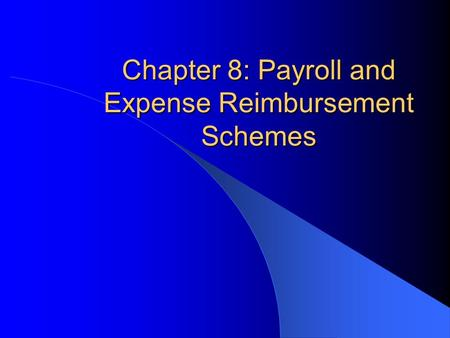 Chapter 8: Payroll and Expense Reimbursement Schemes.