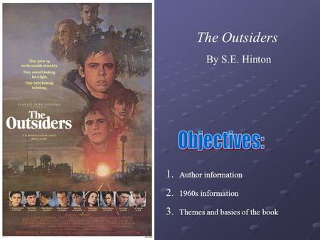 The Outsiders By S.E. Hinton 1. 2. 3. Author information 1960s information Themes and basics of the book.