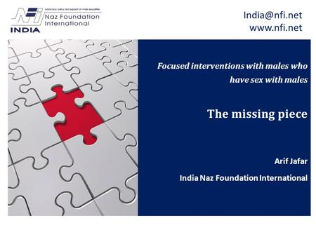 Focused interventions with males who have sex with males The missing piece Arif Jafar India Naz Foundation International.