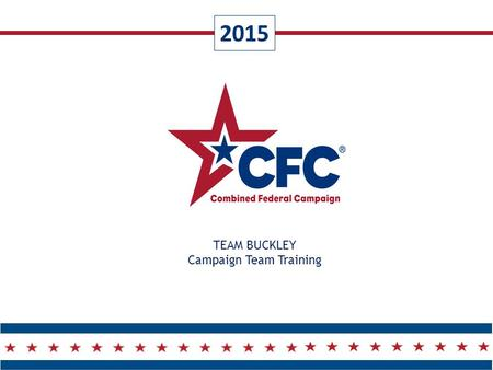 2015 TEAM BUCKLEY Campaign Team Training.  CFC Overview  OPM Update  Rocky Mountain CFC Overview  Campaign Team Overview  Team Member Role & Responsibilities.