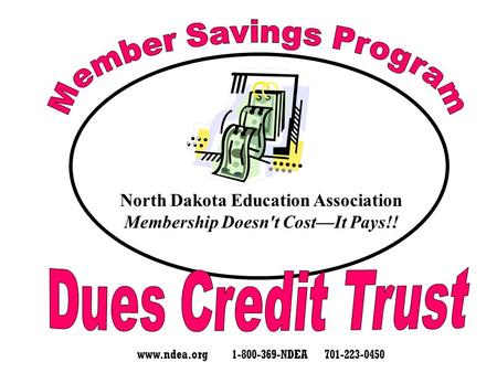 North Dakota Education Association Membership Doesn't Cost—It Pays!! www.ndea.org 1-800-369-NDEA 701-223-0450.
